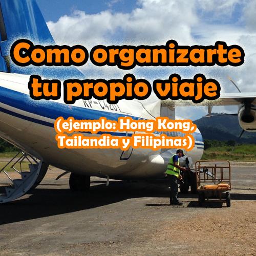 Como organizarte tu propio viaje (Hong Kong, Tailandia y Filipinas)