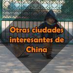 Otras ciudades interesantes de China