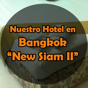 New Siam II – Nuestro hotel en Bangkok