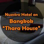 Thara House – Nuestro hotel en Bangkok