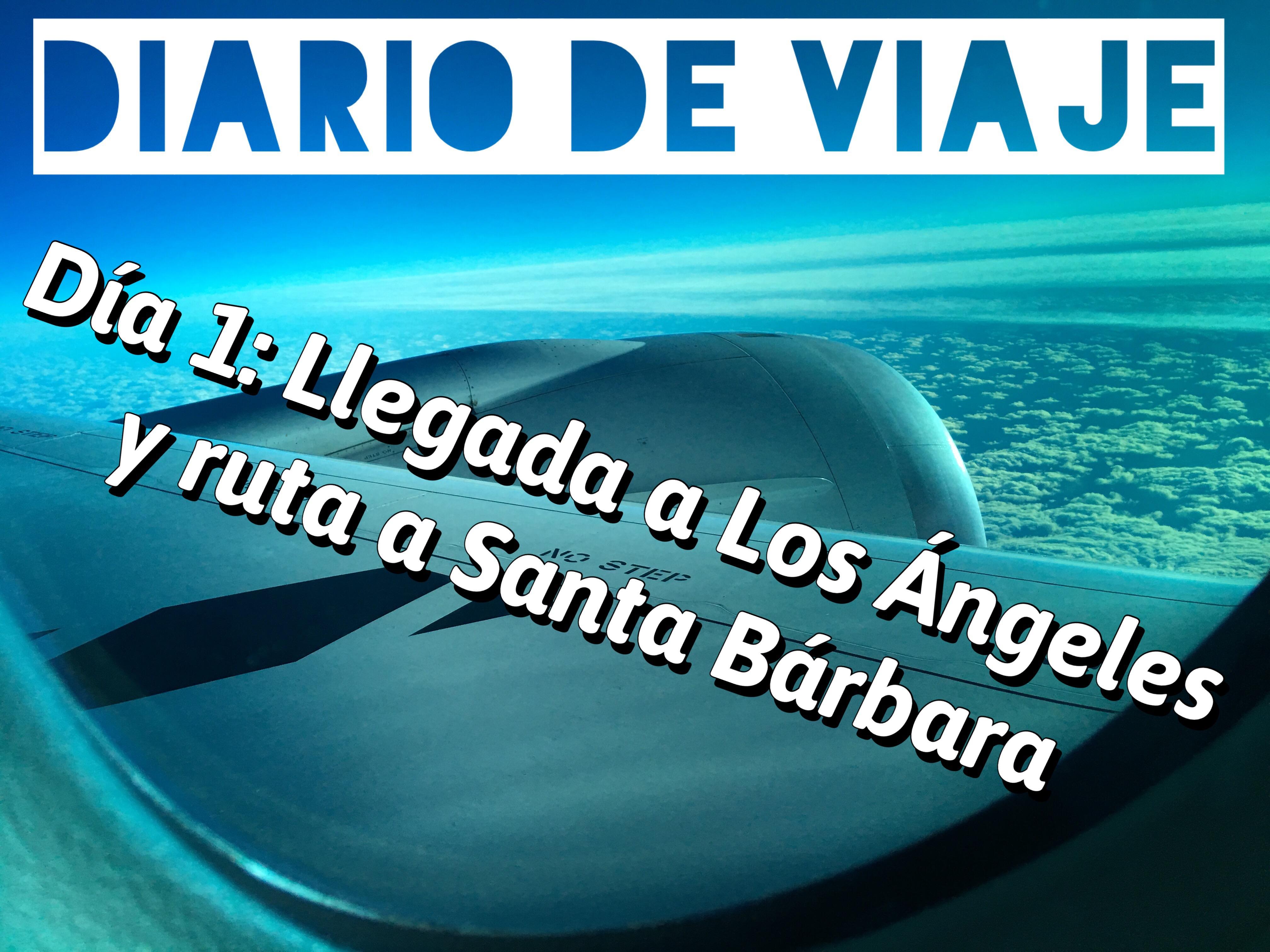 Diario de Viaje Costa Oeste: Día 1 Llegada a Los Ángeles y ruta a Santa Bárbara